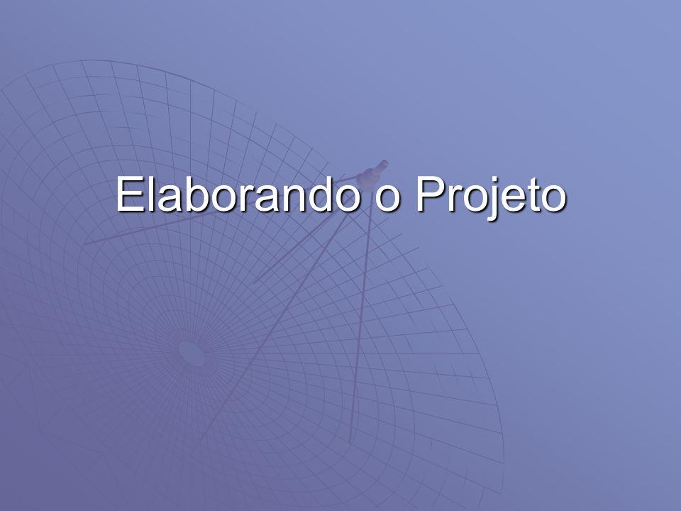 Elaboração (cont.) Resultados do projeto (o que se espera alcançar) – definidos a partir dos objetivos, do diagnóstico, do problema central, da análise da relação causa e efeito.