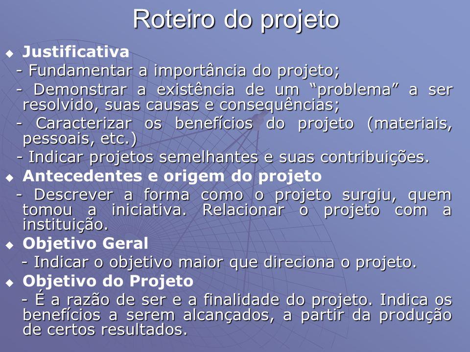 Roteiro do projeto Justificativa - Fundamentar a importância do projeto; - Fundamentar a importância do projeto; - Demonstrar a existência de um probl