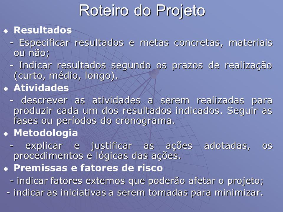 Roteiro do Projeto Resultados - Especificar resultados e metas concretas, materiais ou não; - Especificar resultados e metas concretas, materiais ou n