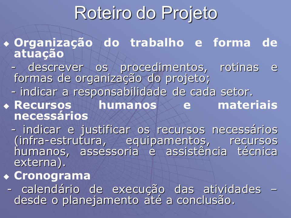 Roteiro do Projeto Organização do trabalho e forma de atuação - descrever os procedimentos, rotinas e formas de organização do projeto; - descrever os
