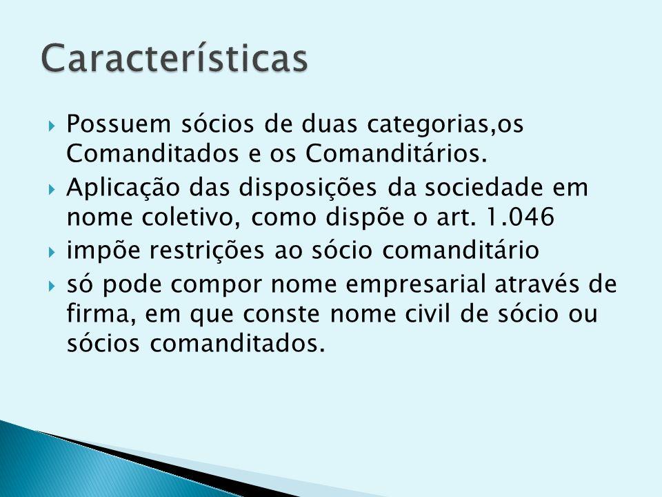 Possuem sócios de duas categorias,os Comanditados e os Comanditários. Aplicação das disposições da sociedade em nome coletivo, como dispõe o art. 1.04