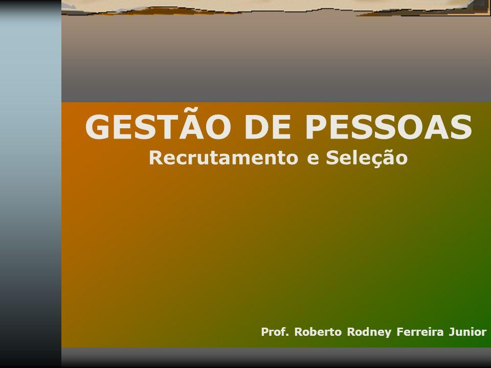 GESTÃO DE PESSOAS Recrutamento e Seleção Prof. Roberto Rodney Ferreira Junior