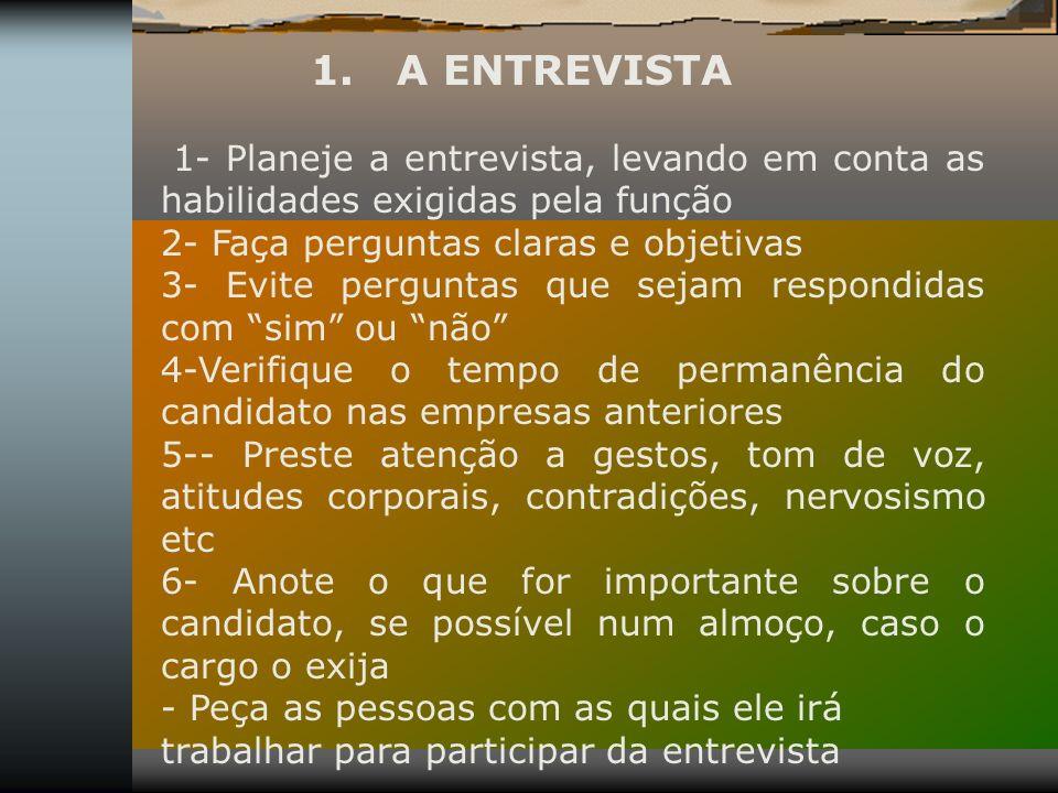 1. A ENTREVISTA 1- Planeje a entrevista, levando em conta as habilidades exigidas pela função 2- Faça perguntas claras e objetivas 3- Evite perguntas