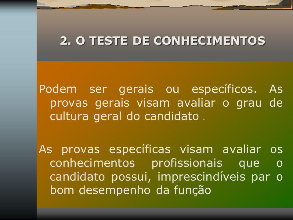 2. O TESTE DE CONHECIMENTOS Podem ser gerais ou específicos. As provas gerais visam avaliar o grau de cultura geral do candidato. As provas específica