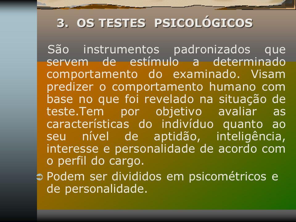3. OS TESTES PSICOLÓGICOS São instrumentos padronizados que servem de estímulo a determinado comportamento do examinado. Visam predizer o comportament