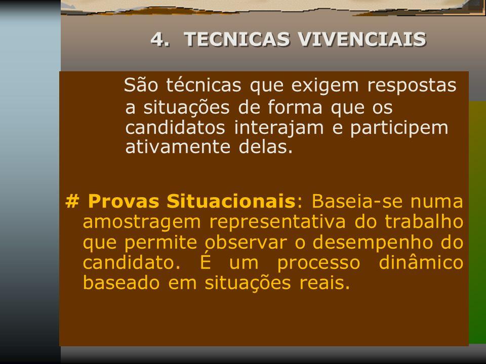 4. TECNICAS VIVENCIAIS São técnicas que exigem respostas a situações de forma que os candidatos interajam e participem ativamente delas. # Provas Situ