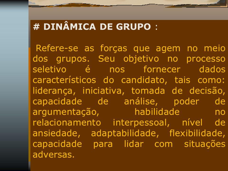 # DINÂMICA DE GRUPO : Refere-se as forças que agem no meio dos grupos. Seu objetivo no processo seletivo é nos fornecer dados característicos do candi