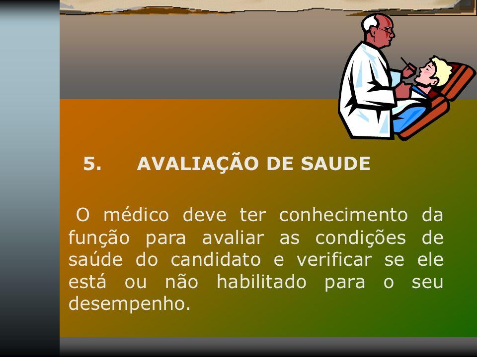 5. AVALIAÇÃO DE SAUDE O médico deve ter conhecimento da função para avaliar as condições de saúde do candidato e verificar se ele está ou não habilita