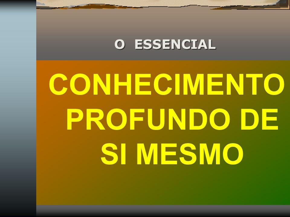 O ESSENCIAL CONHECIMENTO PROFUNDO DE SI MESMO