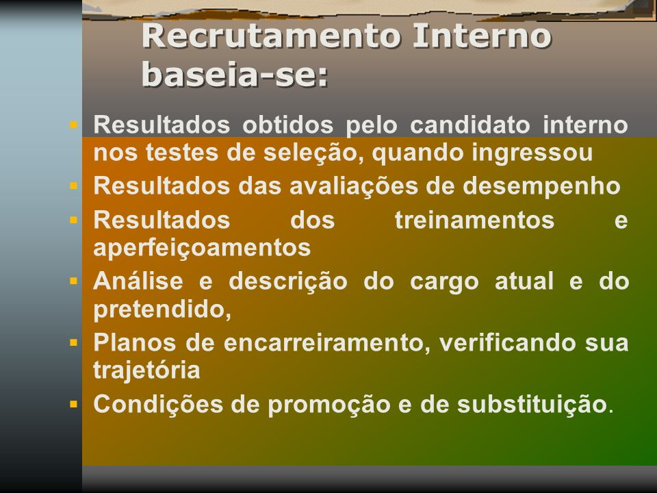 Recrutamento Interno baseia-se: Resultados obtidos pelo candidato interno nos testes de seleção, quando ingressou Resultados das avaliações de desempe