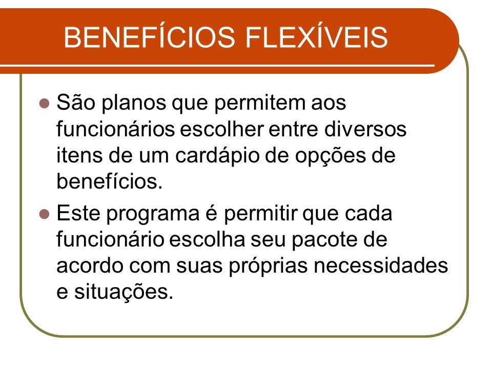 BENEFÍCIOS FLEXÍVEIS São planos que permitem aos funcionários escolher entre diversos itens de um cardápio de opções de benefícios. Este programa é pe