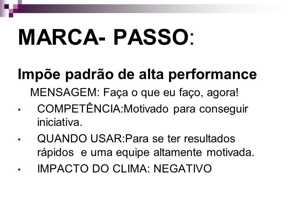 MARCA- PASSO: Impõe padrão de alta performance MENSAGEM: Faça o que eu faço, agora! COMPETÊNCIA:Motivado para conseguir iniciativa. QUANDO USAR:Para s