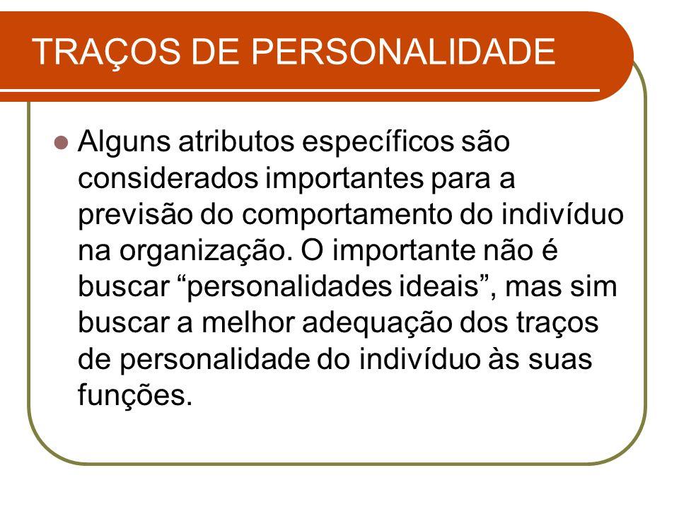 TRAÇOS DE PERSONALIDADE Alguns atributos específicos são considerados importantes para a previsão do comportamento do indivíduo na organização. O impo