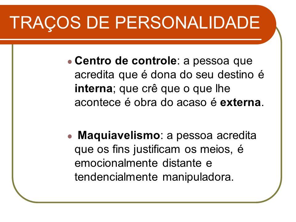 TRAÇOS DE PERSONALIDADE Centro de controle: a pessoa que acredita que é dona do seu destino é interna; que crê que o que lhe acontece é obra do acaso