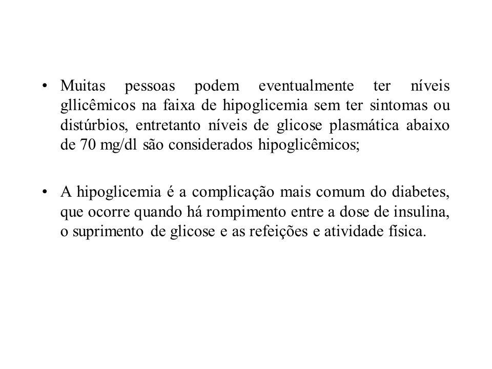 Muitas pessoas podem eventualmente ter níveis gllicêmicos na faixa de hipoglicemia sem ter sintomas ou distúrbios, entretanto níveis de glicose plasmá