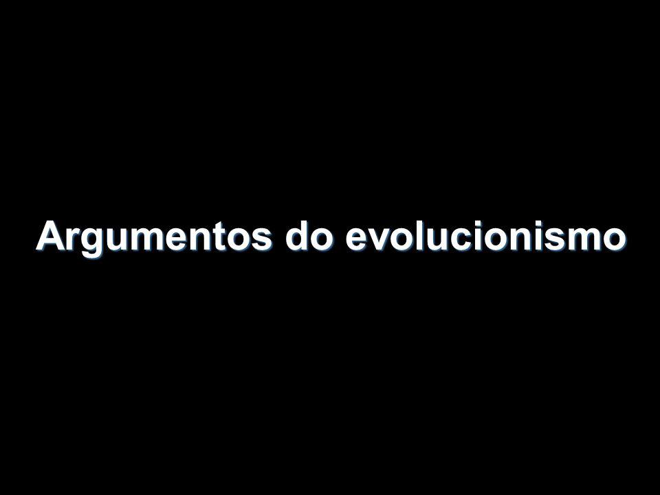 Inicialmente, a implantação do evolucionismo foi possível devido aos inúmeros argumentos, a seu favor fornecidos especialmente pela Paleontologia, Anatomia Comparada, Embriologia e Biogeografia.