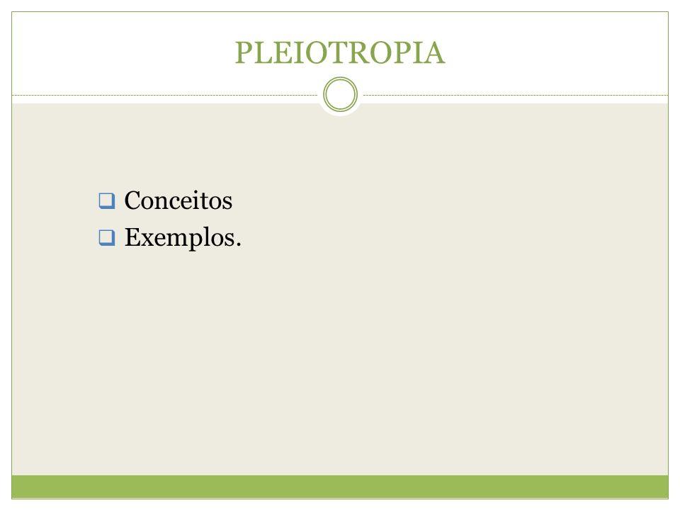 PLEIOTROPIA Conceitos Exemplos.