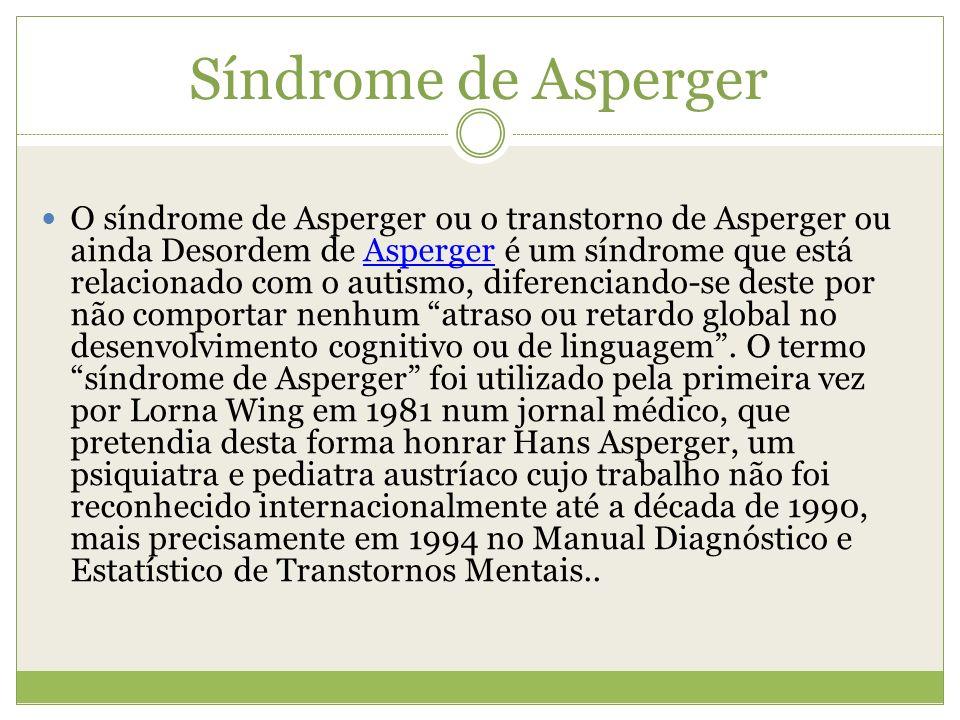 Síndrome de Asperger O síndrome de Asperger ou o transtorno de Asperger ou ainda Desordem de Asperger é um síndrome que está relacionado com o autismo