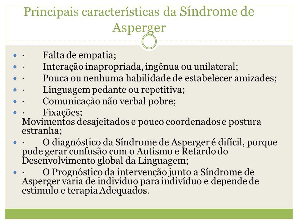 Principais características da Síndrome de Asperger · Falta de empatia; · Interação inapropriada, ingênua ou unilateral; · Pouca ou nenhuma habilidade