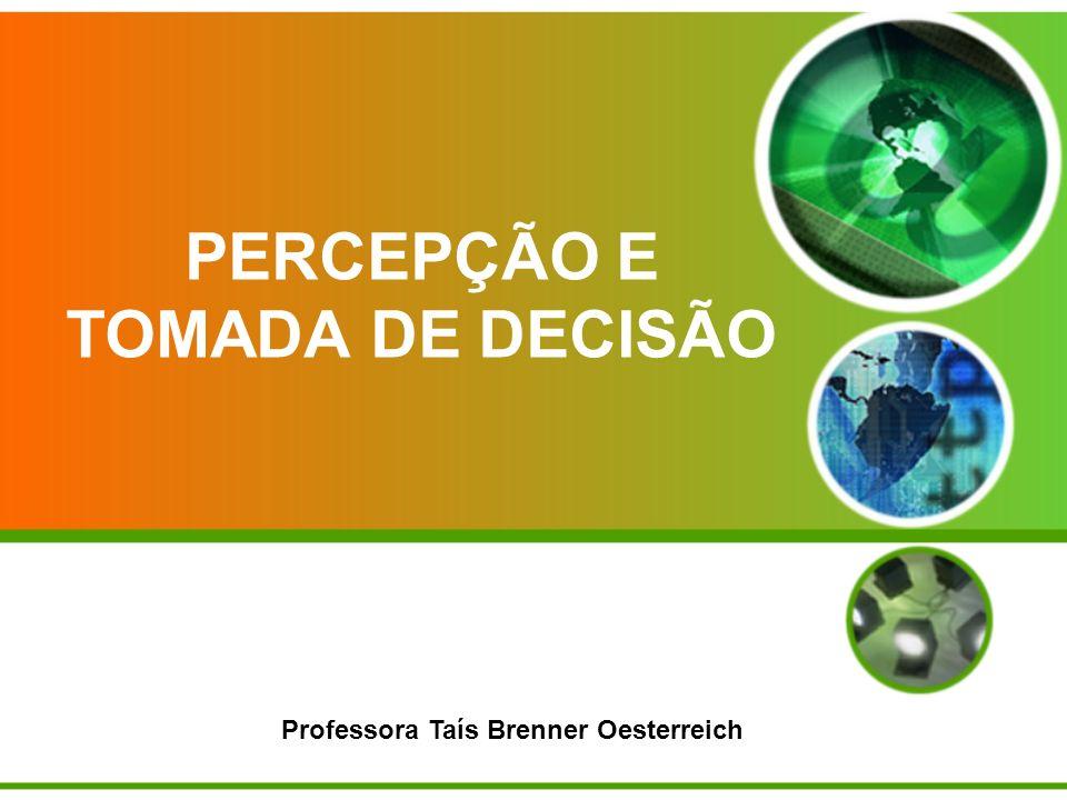 PERCEPÇÃO E TOMADA DE DECISÃO Professora Taís Brenner Oesterreich