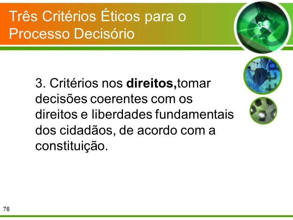 Três Critérios Éticos para o Processo Decisório 3. Critérios nos direitos,tomar decisões coerentes com os direitos e liberdades fundamentais dos cidad