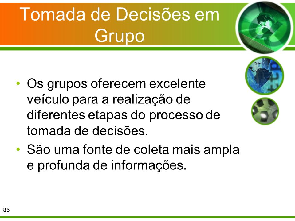 Tomada de Decisões em Grupo Os grupos oferecem excelente veículo para a realização de diferentes etapas do processo de tomada de decisões. São uma fon