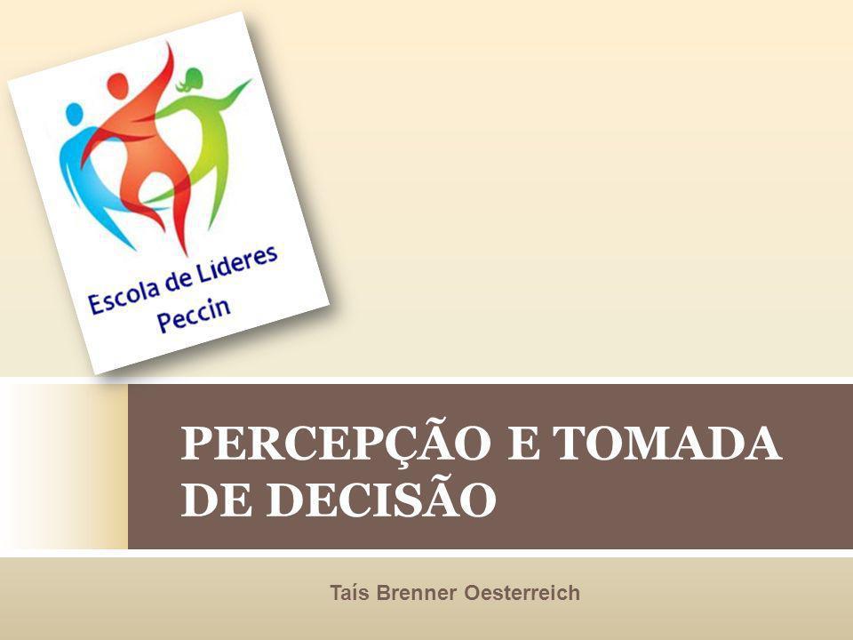 PERCEPÇÃO E TOMADA DE DECISÃO Taís Brenner Oesterreich
