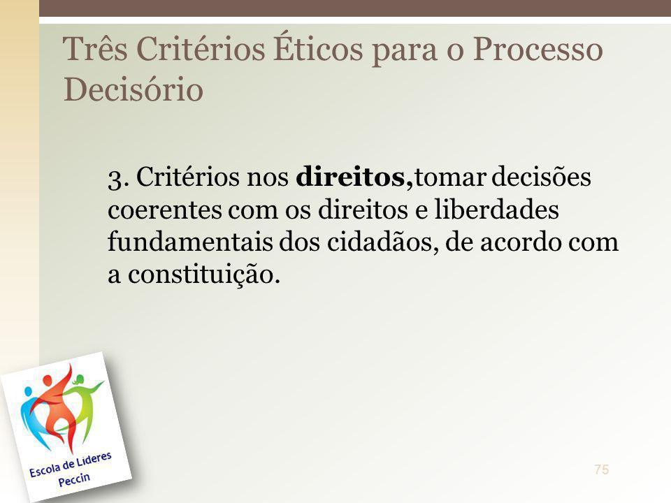3. Critérios nos direitos,tomar decisões coerentes com os direitos e liberdades fundamentais dos cidadãos, de acordo com a constituição. Três Critério