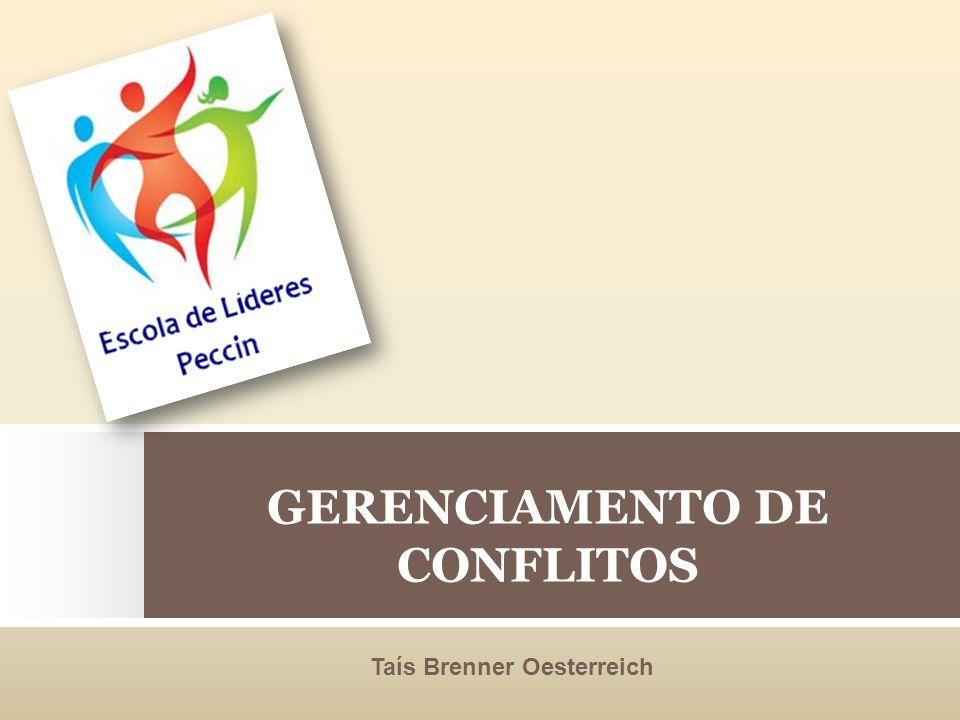 GERENCIAMENTO DE CONFLITOS Taís Brenner Oesterreich
