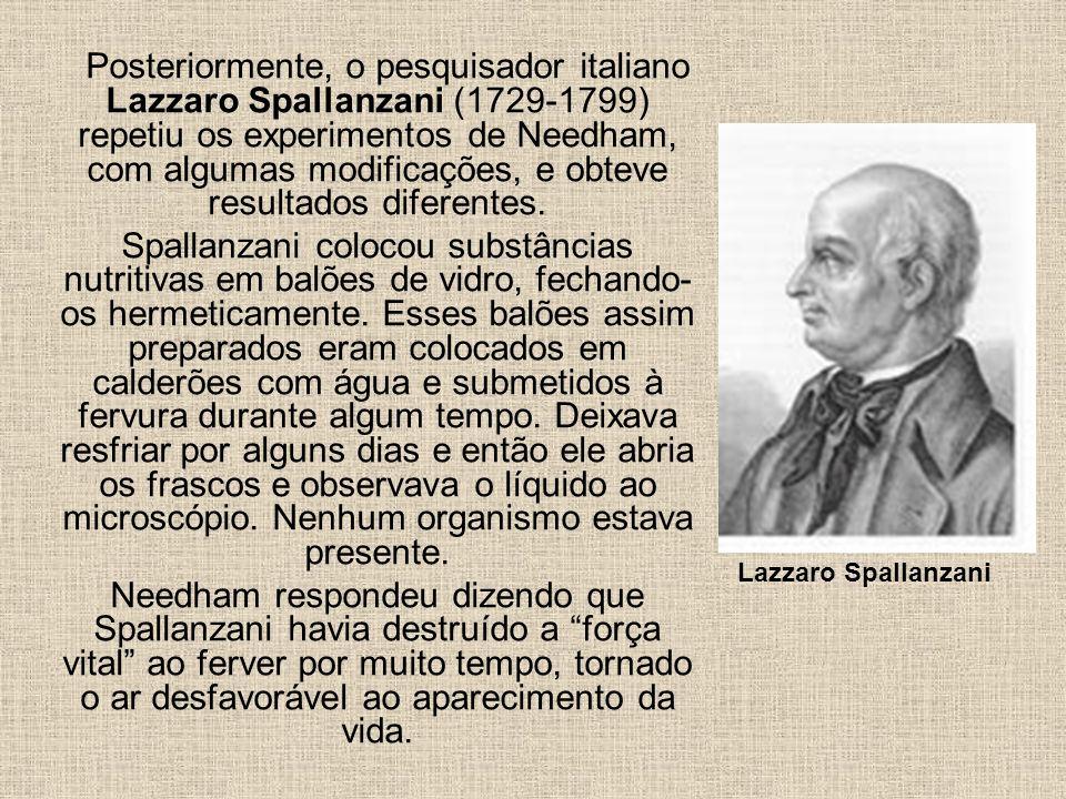 Posteriormente, o pesquisador italiano Lazzaro Spallanzani (1729-1799) repetiu os experimentos de Needham, com algumas modificações, e obteve resultad