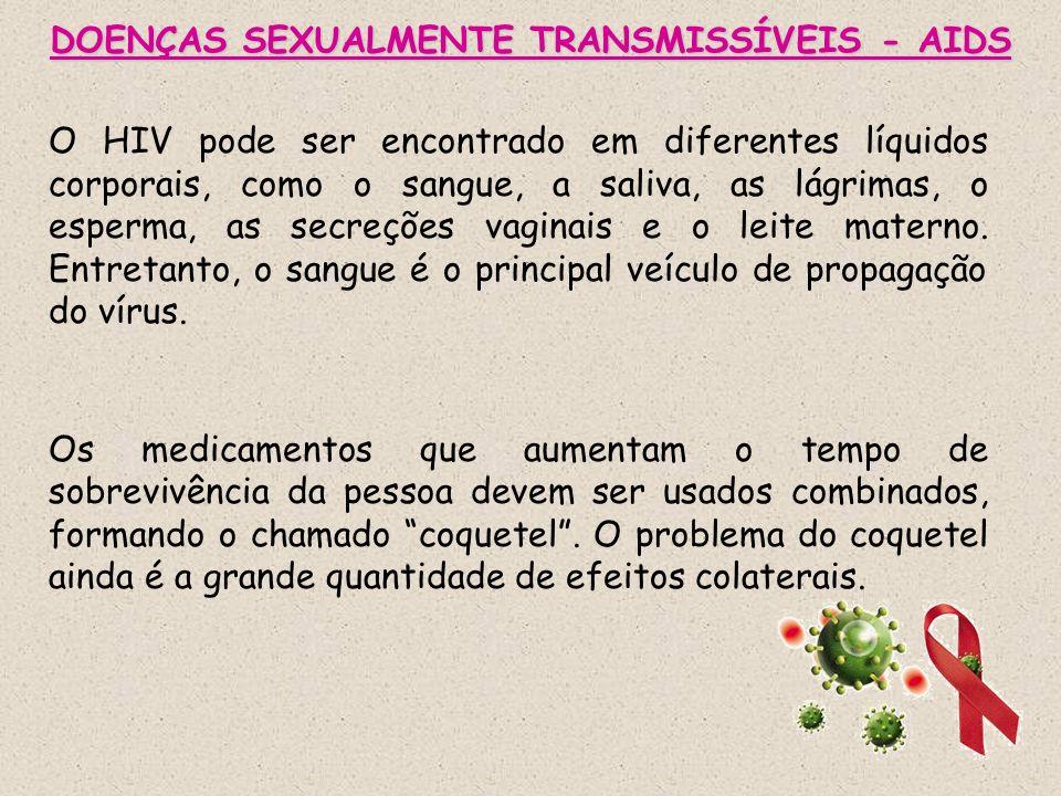 DOENÇAS SEXUALMENTE TRANSMISSÍVEIS - AIDS O HIV pode ser encontrado em diferentes líquidos corporais, como o sangue, a saliva, as lágrimas, o esperma,