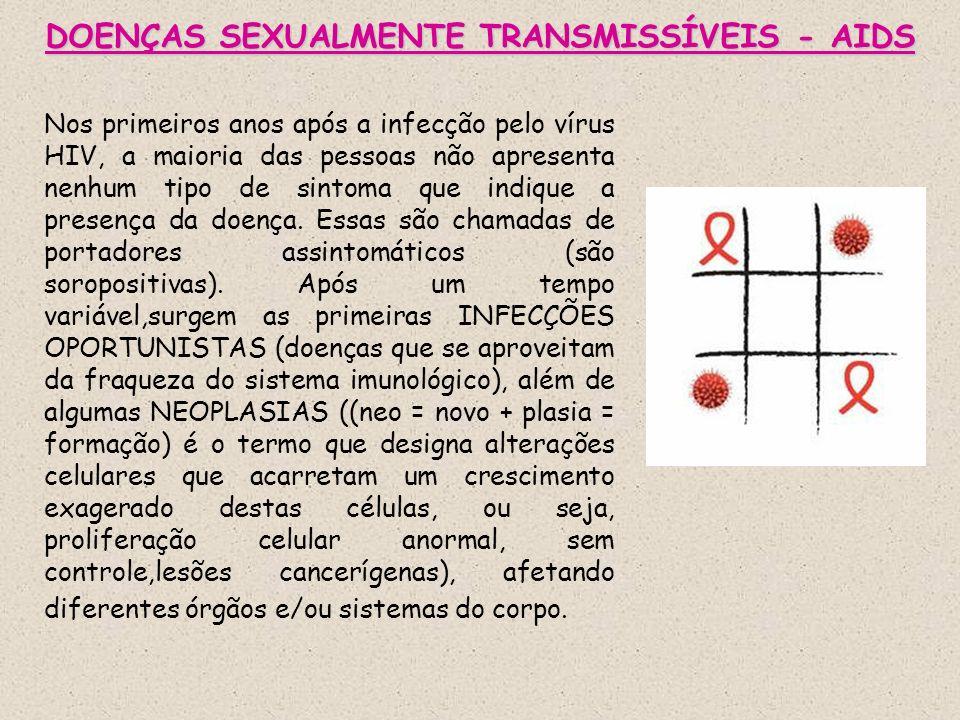 DOENÇAS SEXUALMENTE TRANSMISSÍVEIS - AIDS Nos primeiros anos após a infecção pelo vírus HIV, a maioria das pessoas não apresenta nenhum tipo de sintom