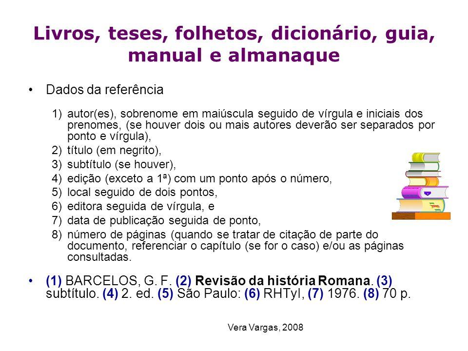 Vera Vargas, 2008 Livros, teses, folhetos, dicionário, guia, manual e almanaque Dados da referência 1)autor(es), sobrenome em maiúscula seguido de vír
