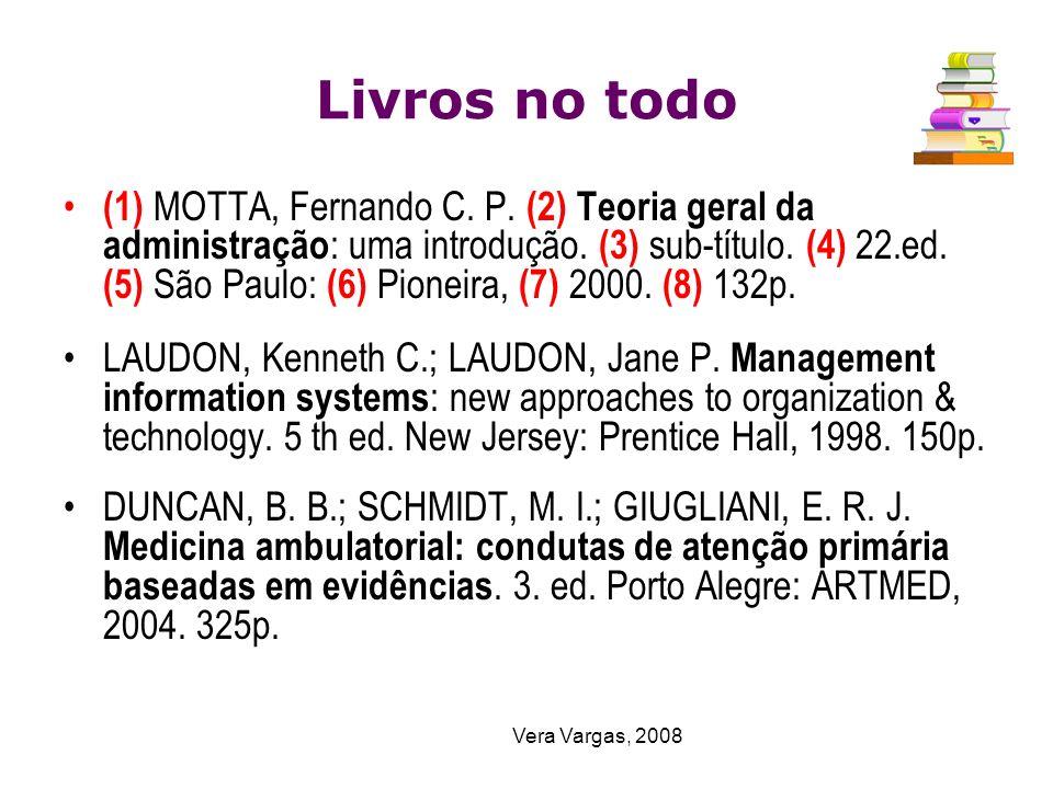 Vera Vargas, 2008 Livros no todo (1) MOTTA, Fernando C. P. (2) Teoria geral da administração : uma introdução. (3) sub-título. (4) 22.ed. (5) São Paul