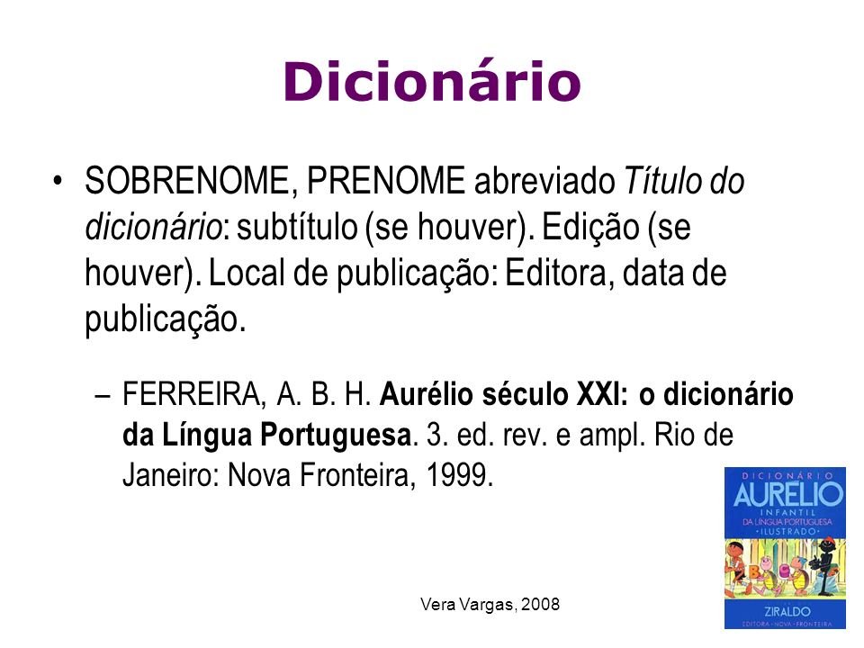 Vera Vargas, 2008 Dicionário SOBRENOME, PRENOME abreviado Título do dicionário : subtítulo (se houver). Edição (se houver). Local de publicação: Edito