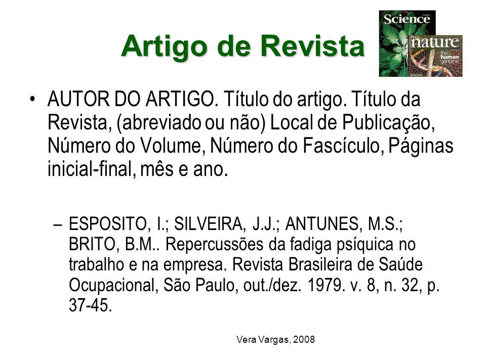 Vera Vargas, 2008 Artigo de Revista AUTOR DO ARTIGO. Título do artigo. Título da Revista, (abreviado ou não) Local de Publicação, Número do Volume, Nú