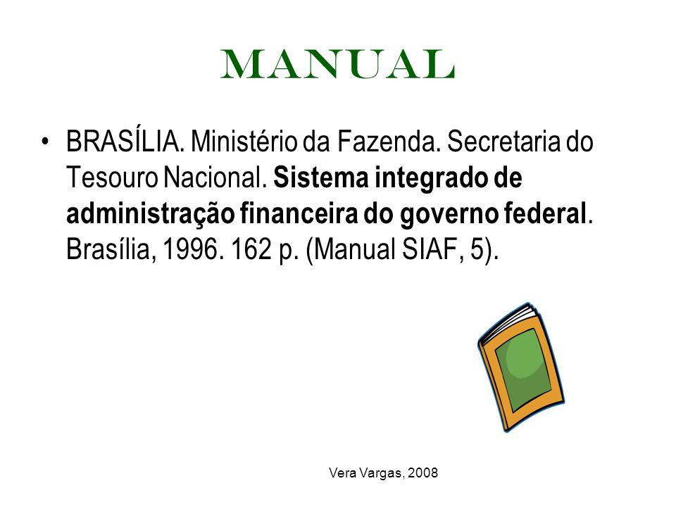 Vera Vargas, 2008 Manual BRASÍLIA. Ministério da Fazenda. Secretaria do Tesouro Nacional. Sistema integrado de administração financeira do governo fed