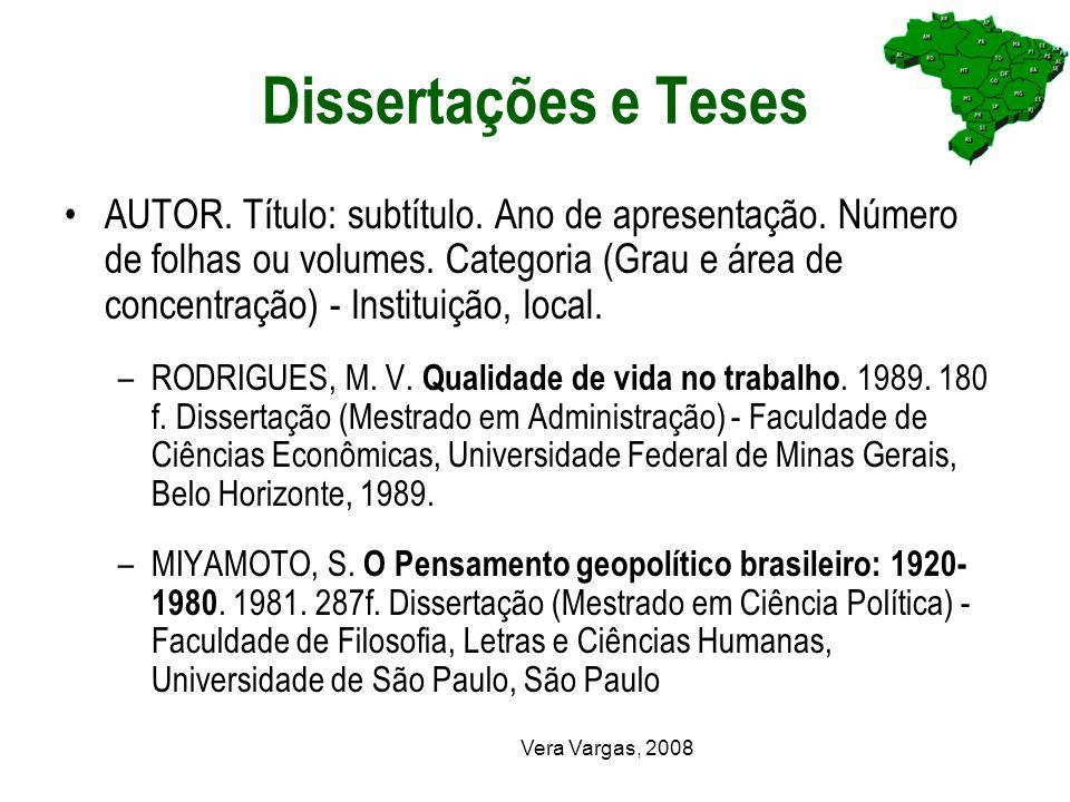 Vera Vargas, 2008 Dissertações e Teses AUTOR. Título: subtítulo. Ano de apresentação. Número de folhas ou volumes. Categoria (Grau e área de concentra