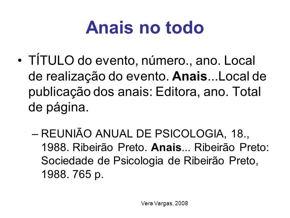 Vera Vargas, 2008 Anais no todo TÍTULO do evento, número., ano. Local de realização do evento. Anais...Local de publicação dos anais: Editora, ano. To