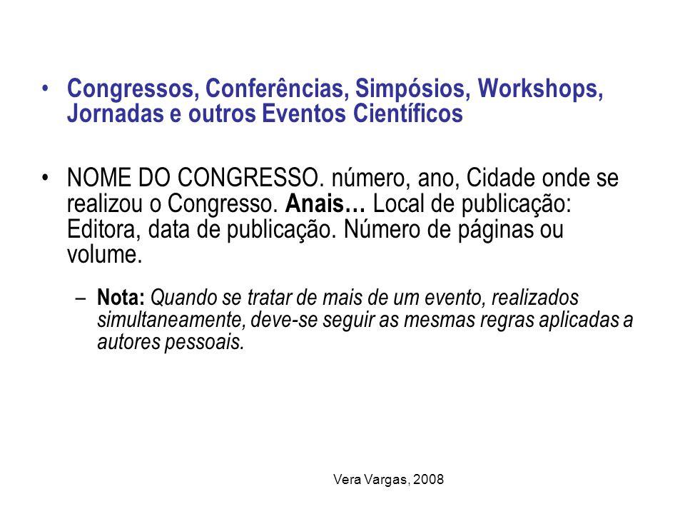 Vera Vargas, 2008 Congressos, Conferências, Simpósios, Workshops, Jornadas e outros Eventos Científicos NOME DO CONGRESSO. número, ano, Cidade onde se