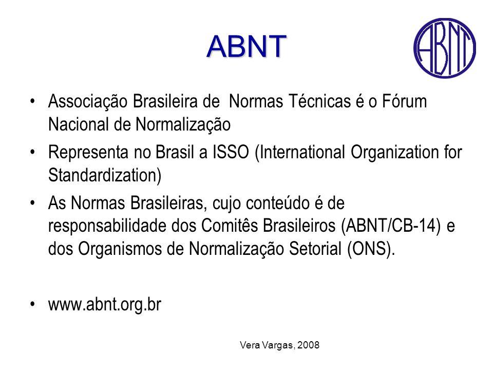 Vera Vargas, 2008 ABNT Associação Brasileira de Normas Técnicas é o Fórum Nacional de Normalização Representa no Brasil a ISSO (International Organiza