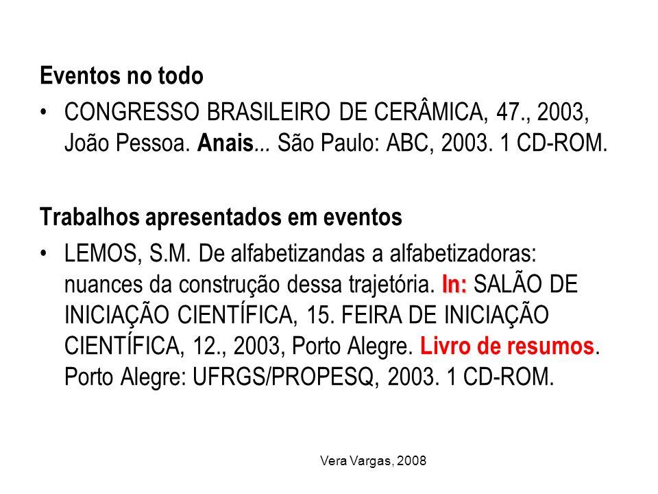 Vera Vargas, 2008 Eventos no todo CONGRESSO BRASILEIRO DE CERÂMICA, 47., 2003, João Pessoa. Anais... São Paulo: ABC, 2003. 1 CD-ROM. Trabalhos apresen