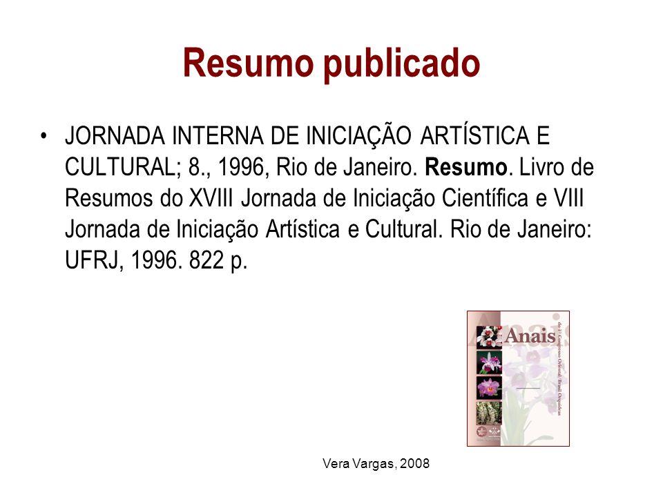 Vera Vargas, 2008 Resumo publicado JORNADA INTERNA DE INICIAÇÃO ARTÍSTICA E CULTURAL; 8., 1996, Rio de Janeiro. Resumo. Livro de Resumos do XVIII Jorn