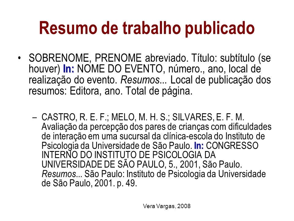 Vera Vargas, 2008 Resumo de trabalho publicado In:SOBRENOME, PRENOME abreviado. Título: subtítulo (se houver) In: NOME DO EVENTO, número., ano, local