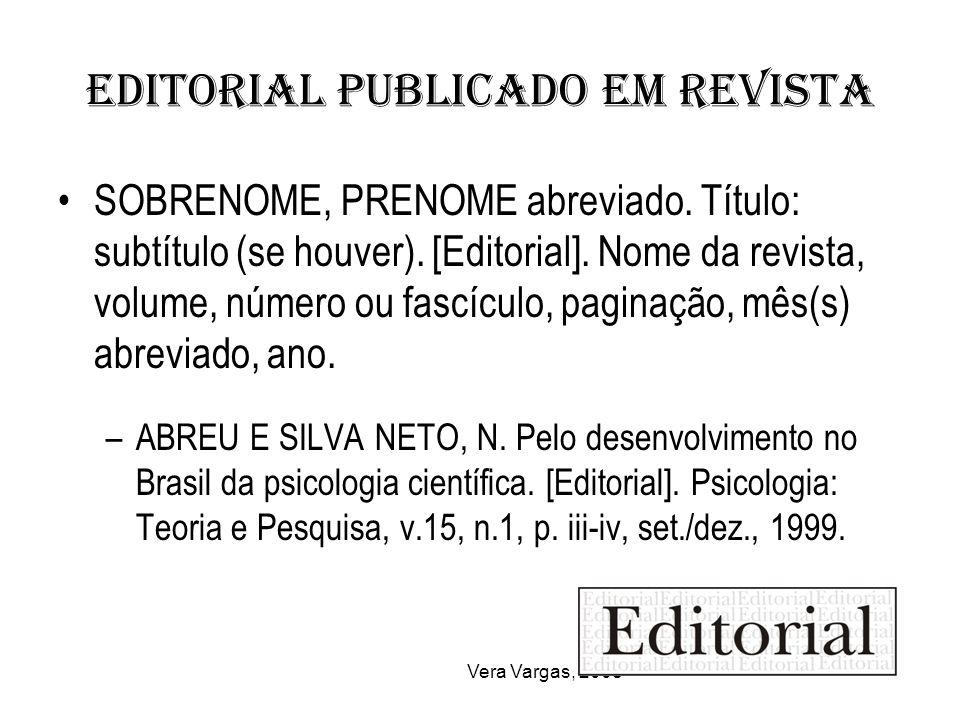 Vera Vargas, 2008 Editorial publicado em revista SOBRENOME, PRENOME abreviado. Título: subtítulo (se houver). [Editorial]. Nome da revista, volume, nú