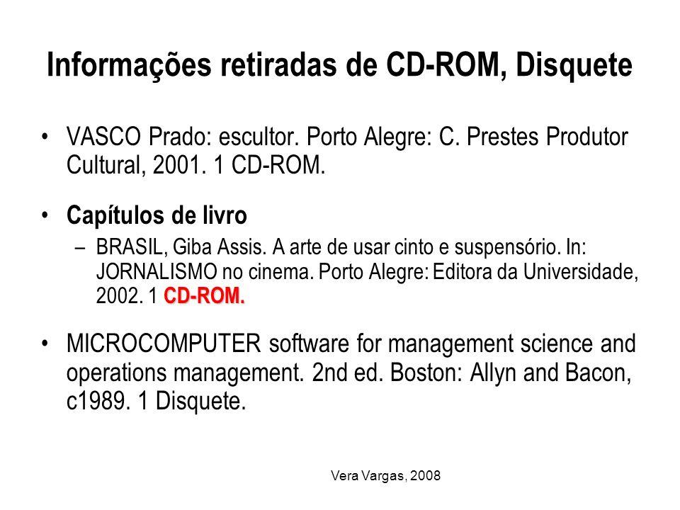 Vera Vargas, 2008 Informações retiradas de CD-ROM, Disquete VASCO Prado: escultor. Porto Alegre: C. Prestes Produtor Cultural, 2001. 1 CD-ROM. Capítul