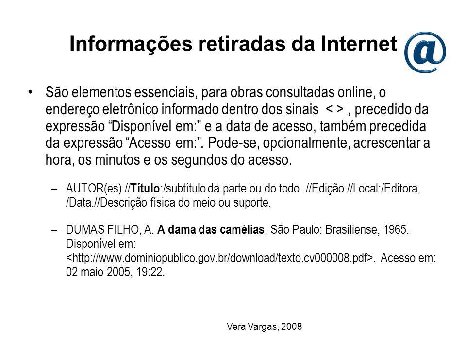 Vera Vargas, 2008 Informações retiradas da Internet São elementos essenciais, para obras consultadas online, o endereço eletrônico informado dentro do