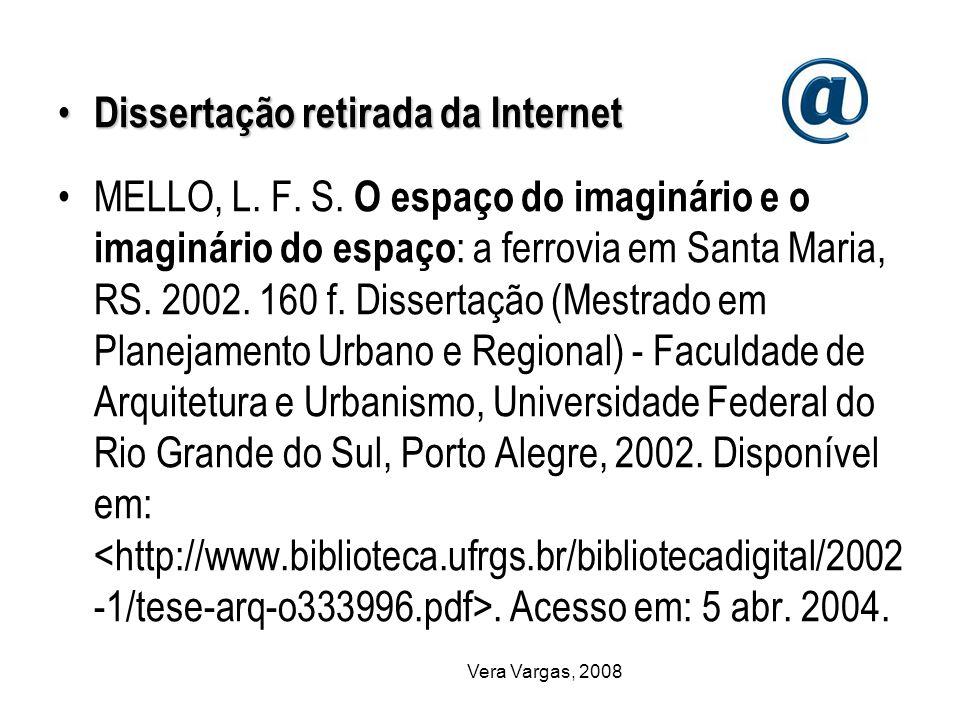 Vera Vargas, 2008 Dissertação retirada da Internet Dissertação retirada da Internet MELLO, L. F. S. O espaço do imaginário e o imaginário do espaço :
