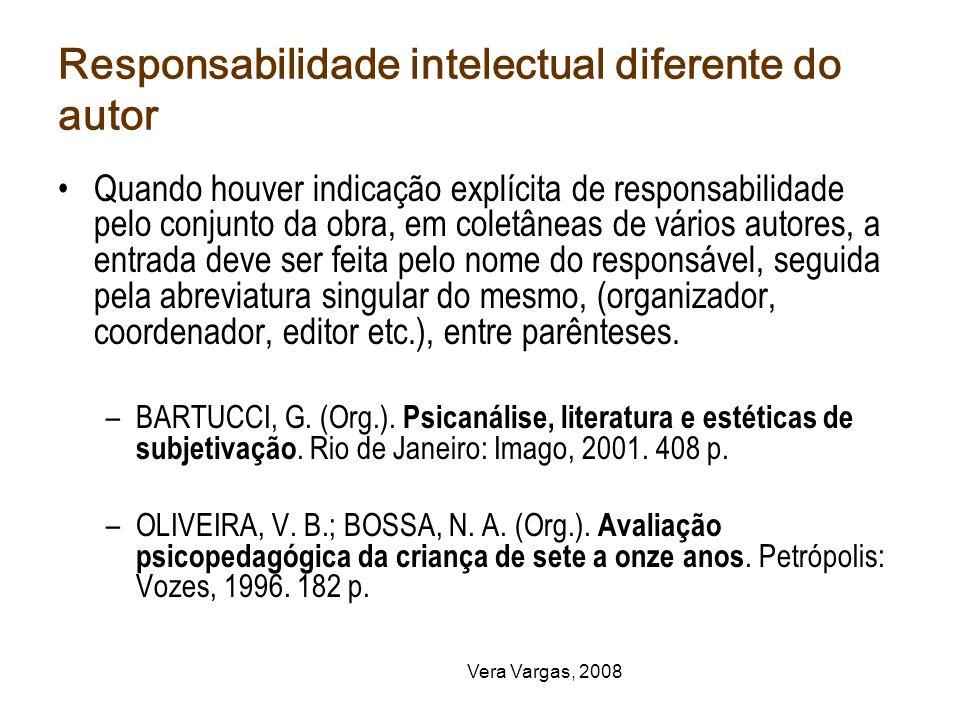 Vera Vargas, 2008 Responsabilidade intelectual diferente do autor Quando houver indicação explícita de responsabilidade pelo conjunto da obra, em cole