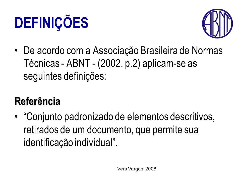 Vera Vargas, 2008 DEFINIÇÕES De acordo com a Associação Brasileira de Normas Técnicas - ABNT - (2002, p.2) aplicam-se as seguintes definições:Referênc